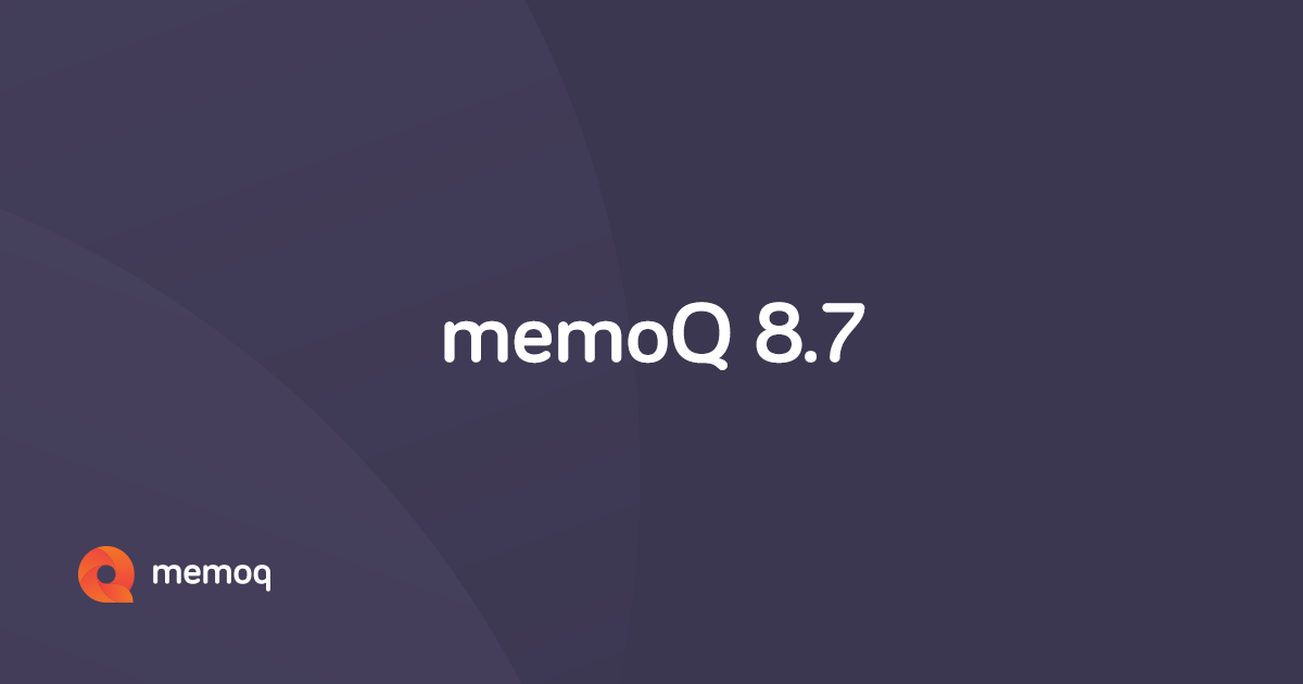Hello, memoQ 8 7! - Translation software - memoQ
